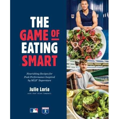 The Game Of Eating Smart - Nourishing Recipes For Peak Performance Inspired By Mlb Superstars: A Cookbook