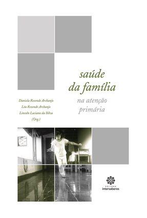 Saúde Da Família Na Atenção Primária - Archanjo,Daniela Resende Archanjo,Léa Resende Silva,Lincoln Luciano da   Tagrny.org