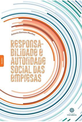 Responsabilidade E Autoridade Social Das Empresas - Munhoz,Antonio Siemsen   Nisrs.org