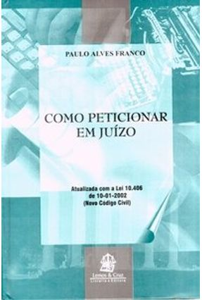 Como Peticionar em Juízo - Franco,Paulo Alves | Nisrs.org