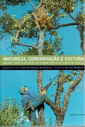 Natureza, Conservação e Cultura - Miranda, Evaristo Eduardo de   Tagrny.org