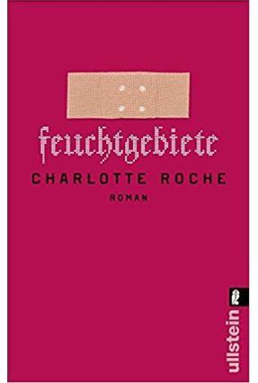 Feuchtgebiete, - Roche,Charlotte | Hoshan.org