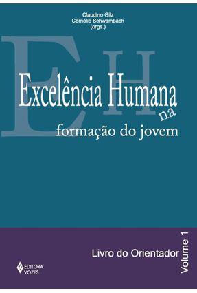 Excelência Humana na Formação Dos Jovens Vol. 1 Orientador - Claudino Gilz e Cornélio Schwambach | Hoshan.org