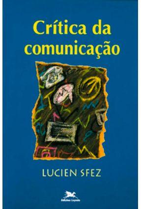 Critica da Comunicacao - Sfez,Lucien | Nisrs.org
