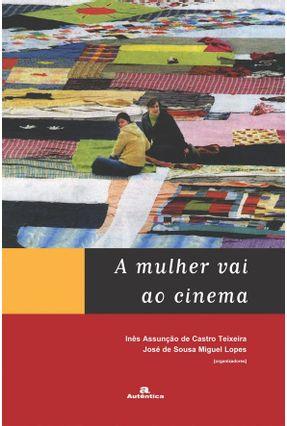 A Mulher Vai ao Cinema - Lopes,José de Souza Miguel Teixeira,Inês Assunção de Castro | Tagrny.org