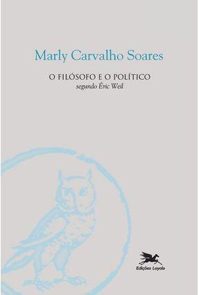 Filosofo e o Politico, o - Soares,Marly Carvalho | Tagrny.org