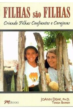 Filhas São Filhas - Criando Filhas Confiantes e Corajosas - Deak,Joann Barker,Teresa | Hoshan.org