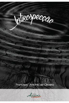 Introspecção - Oliveira,Francisco Antonio De   Tagrny.org