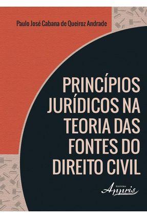 Princípios Jurídicos na Teoria Das Fontes do Direito Civil - Paulo José Cabana de Queiroz Andrade pdf epub