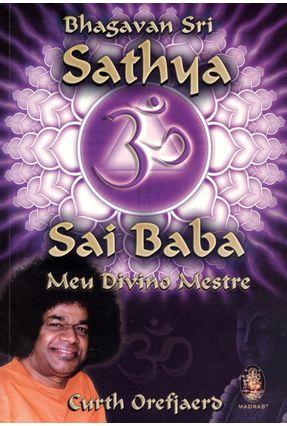 Bhagavan Sri Sathya Sai Baba - Meu Divino Mestre - Orefiaerd,Curth | Hoshan.org