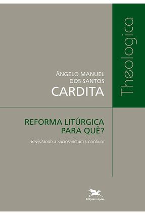 Reforma Litúrgica Para Quê? Revisitando A Sacrosanctum Concilium - Cardita,Ângelo Manuel Dos Santos | Nisrs.org