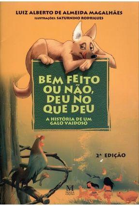Bem Feito ou Não, Deu No Que Deu - A História de Um Galo Vaidoso - 2ª Ed. 2004 - Magalhães,Luiz Alberto de Almeida pdf epub