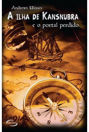 A Ilha de Kansnubra e o Portal Perdido - Ulisses,Andrews | Tagrny.org