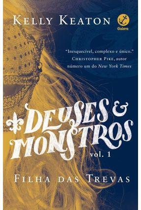 Deuses e Monstros - Série Filha Das Trevas - Vol. 1 - Keaton,Kelly | Hoshan.org