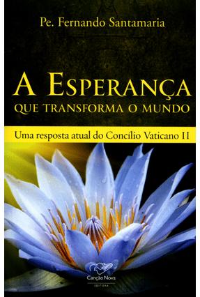A Esperança Que Transforma o Mundo - Uma Resposta Atual do Concílio Vaticano II - Santamaria ,Fernando | Nisrs.org