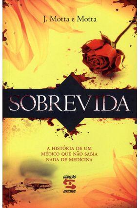 Sobrevida - A História De Um Médico Que Não Sabia Nada De Medicina - E Motta,J. Motta | Tagrny.org