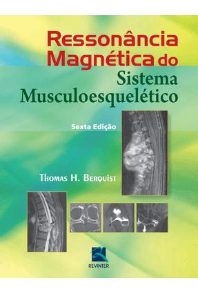 Ressonância Magnética do Sistema Musculoesquelético - 6ª Ed. 2014 - Berquist,Thomas H. | Tagrny.org