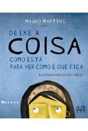 Deixe a Coisa Como Está Para Ver Como É Que Fica - Martins,Mauro | Tagrny.org