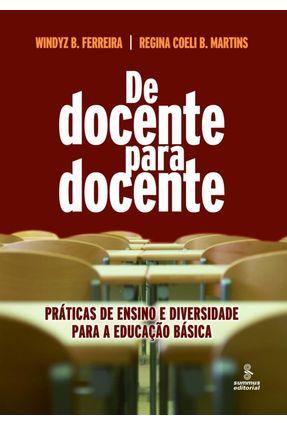 De Docente Para Docente - Práticas De Ensino e Diversidade Para A Educação Básica - Ferreira,Windyz B. Martins,Regina Coeli B. pdf epub