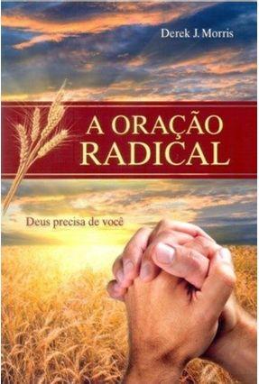 A Oração Radical - Deus Precisa de Você - J. Morris,Derek   Hoshan.org