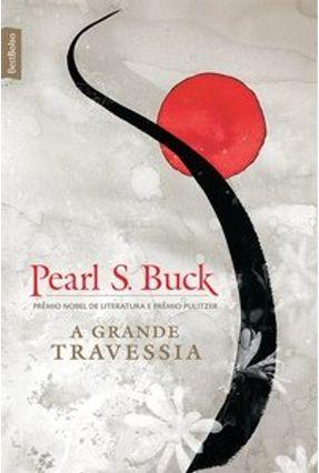A Grande Travessia - Bestbolso - Buck,Pearl S. Buck,Pearl S. | Hoshan.org