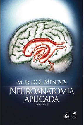 Neuroanatomia Aplicada - 3ª Ed. 2011 - Meneses,Murilo S. | Hoshan.org