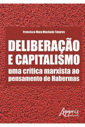 Deliberação e Capitalismo - Uma Crítica Marxista ao Pensamento de Habermas - Tavares,Francisco Mata Machado | Hoshan.org