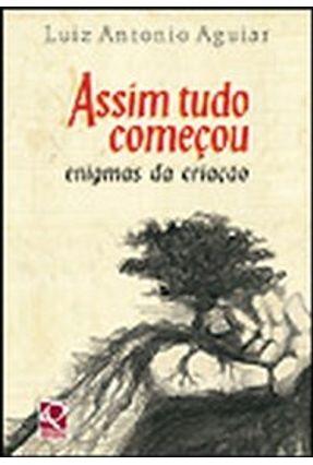 Assim Tudo Começou - Enigmas da Criação - Col. Mitos em Contos - Aguiar,Luiz Antonio Aguiar,Luiz Antonio | Tagrny.org