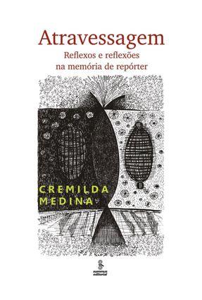 Atravessagem - Reflexos e Reflexões na Memória de Repórter - Medina,Cremilda pdf epub