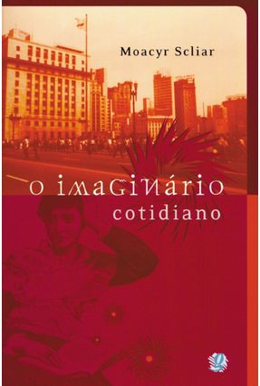 O Imaginario Cotidiano - 3ª Ed. 2002 - SCLIAR ,MOACYR SCLIAR ,MOACYR | Hoshan.org