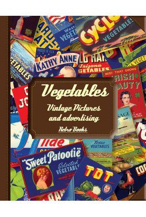 Edição antiga - Vegetables - Vintage Pictures And Advertising - Team,Retro Books pdf epub