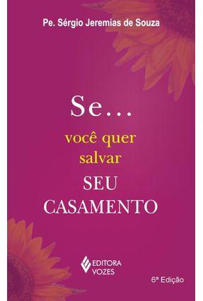 Se ... Você Quer Salvar seu Casamento - 6ª Ed. 2010 - Souza,Sergio Jeremias pdf epub