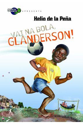 Vai na Bola, Glanderson ! - Peña,Hélio de La   Tagrny.org