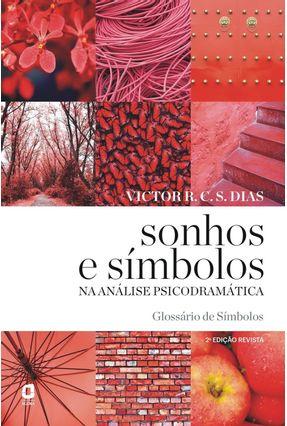 Sonhos e Símbolos na Análise Psicodramática - Glossário de Símbolos - 2ª Ed. 2014 - Dias,Victor R.c.silva. | Hoshan.org