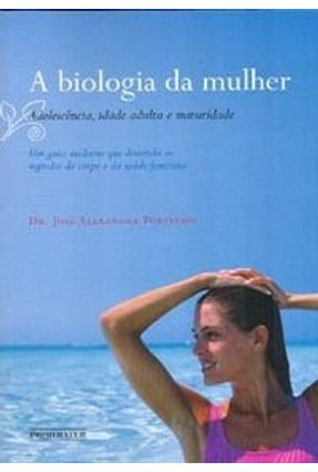 A Biologia da Mulher - Adolescência, Idade Adulta e Maturidade - Portinho,José Alexandre | Hoshan.org