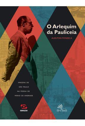O Arlequim da Pauliceia - Fonseca,Aleilton | Tagrny.org