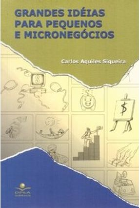 Grandes Idéias para Pequenos e Micronegócios - Siqueira,Carlos Aquiles pdf epub
