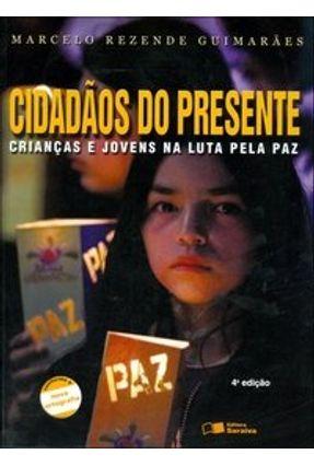 Edição antiga - Cidadãos do Presente - Crianças e Jovens Na Luta Pela Paz - Nova Ortografia - Guimarães,Marcelo Rezende | Hoshan.org