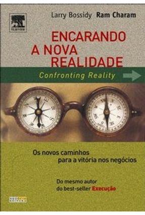Edição antiga - Encarando a Nova Realidade - Ram Charan Bossidy,Larry   Nisrs.org