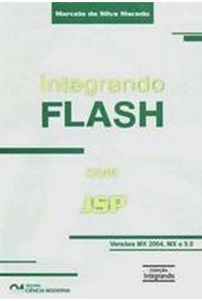 Integrando Flash com Jsp - Para as Versões Mx, Mx 2004 e 5.0 - Macedo,Marcelo da Silva | Hoshan.org
