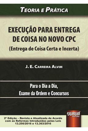 Execução Para Entrega de Coisa No Novo CPC - Teoria e Prática - 2ª Ed. 2017 - Alvim,J. E. Carreira   Nisrs.org
