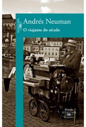O Viajante do Século - Neuman,Andres Neuman,Andres | Hoshan.org