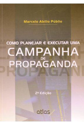 Como Planejar e Executar Uma Campanha de Propaganda - 2ª Ed. 2013 - Públio,Marcelo Abilio | Nisrs.org