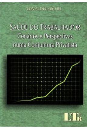 Saúde do Trabalhador - Cenários e Perspectivas - Michael ,Osvaldo   Tagrny.org