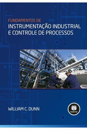 Fundamentos De Instrumentação Industrial - Dunn,William C. | Tagrny.org