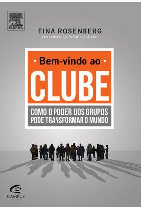 Edição antiga - Bem-vindo Ao Clube - Como o Poder Dos Grupos Pode - Rosenberg,Tina   Tagrny.org