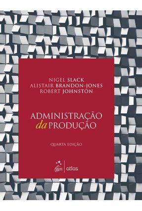 Edição antiga - Administração da Produção - 4ª Ed. 2015 - Slack,Nigel Johnston,Robert Brandon-jones,Alistair | Nisrs.org