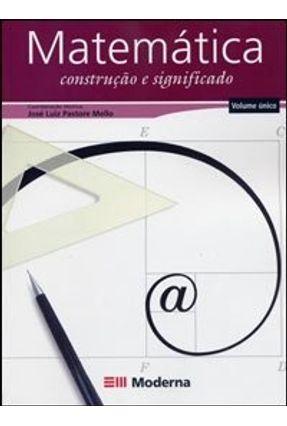 Matemática - Construção e Significado - Vol. Único - Mello,José Luiz Pastore | Hoshan.org