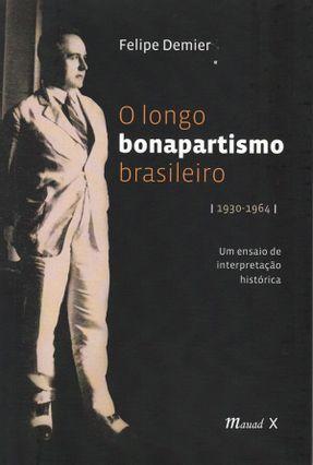 O Longo Bonapartismo Brasileiro 1930-1964 - Demier,Felipe   Hoshan.org