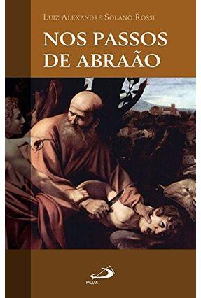 Nos Passos De Abraaão - Rossi,Luiz Alexandre Solano | Nisrs.org